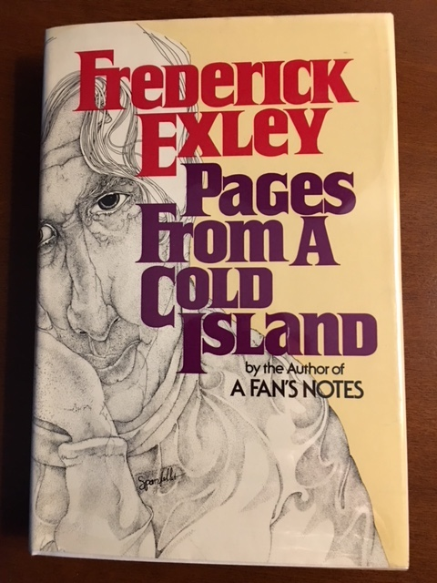 PAGES FROM A COLD ISLAND. An Autobiography. Frederick Exley.