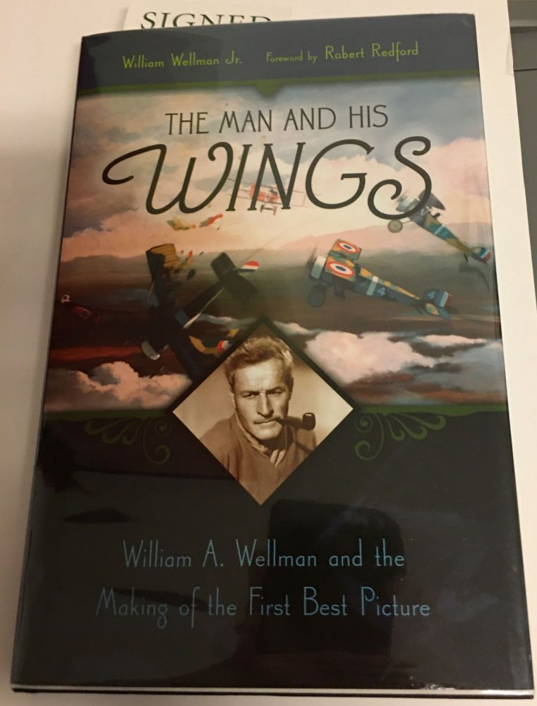 THE MAN AND HIS WINGS. William A Wellman and the Making of the First Best Picture. Foreword by Robert Redford. Signed. William Wellman Jr.