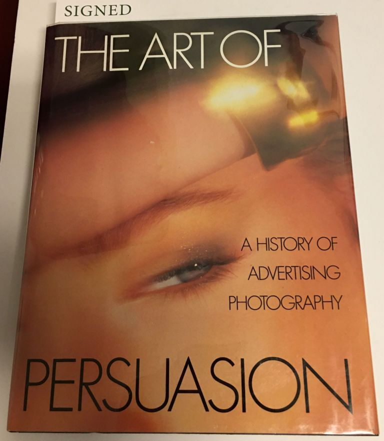 THE ART OF PERSUASION. A History of Advertising Photography. Signed. Robert A. Sobieszek.