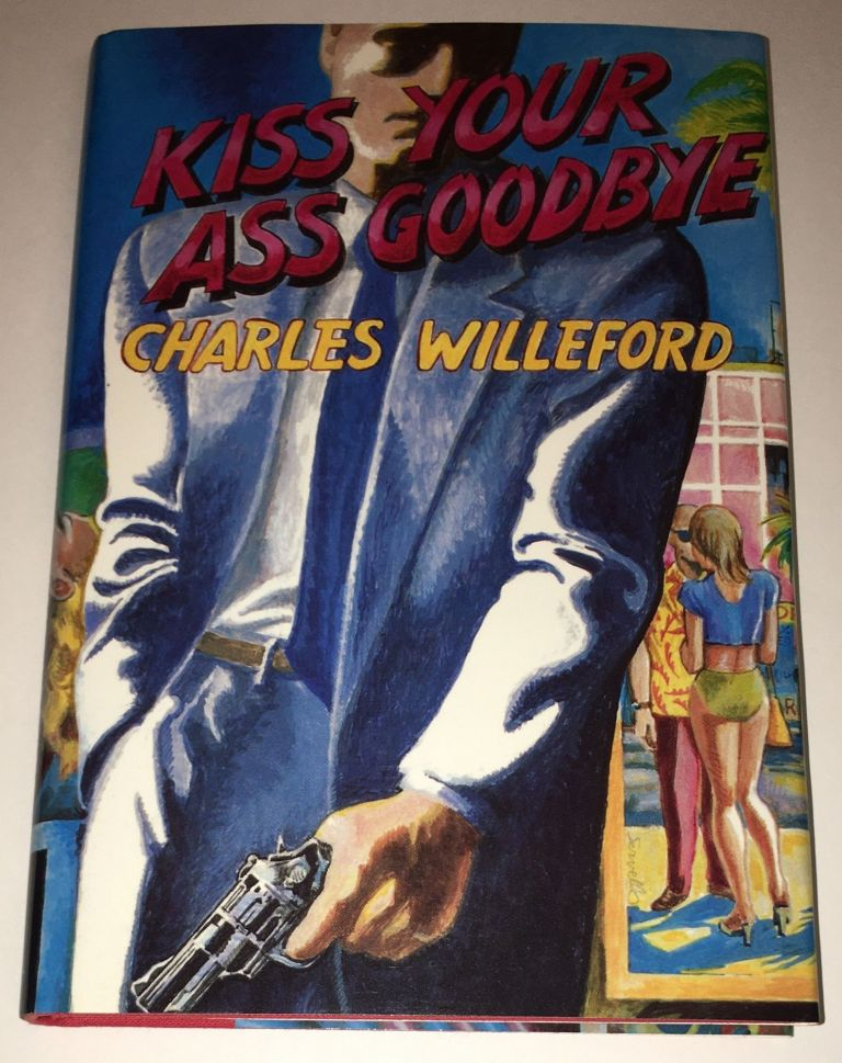 KISS YOUR ASS GOODBYE. Charles Willeford.