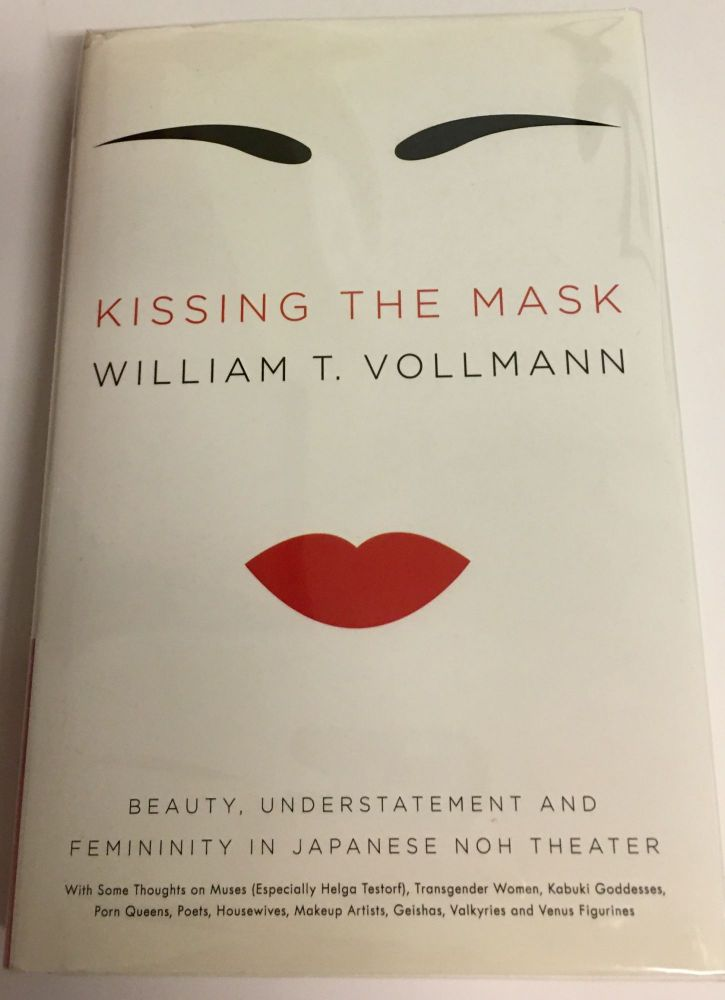 KISSING THE MASK. Beauty, Understatement and Femininity in Japanese Noh Theater. Illustrated from Photographs. William T. Vollmann.