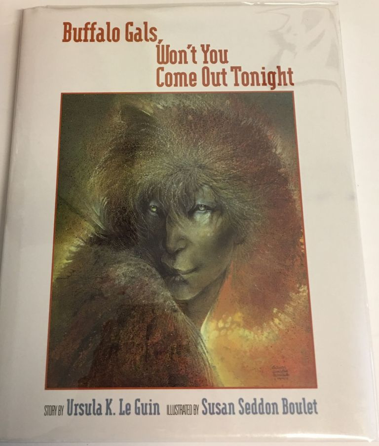 BUFFALO GALS, WON'T YOU COME OUT TONIGHT. Illustrated by Susan Seddon Boulet and Story by Ursula K. Le Guin. Ursula K. Le Guin.