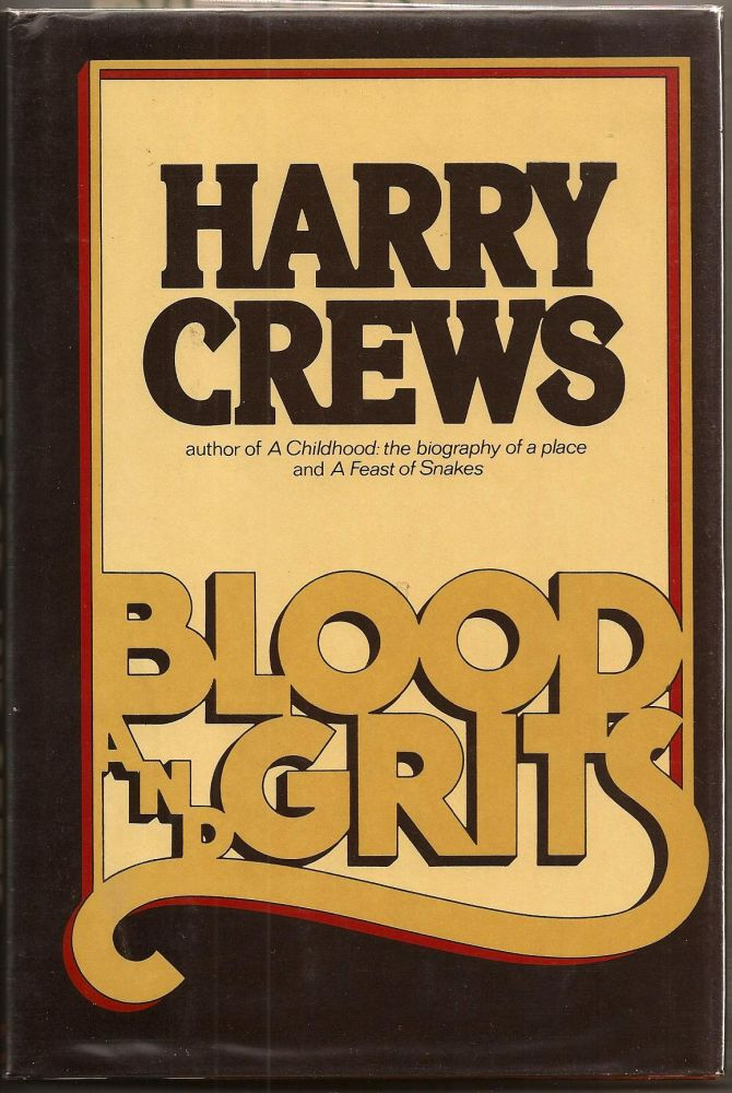 BLOOD AND GRITS. Essays. Harry Crews.