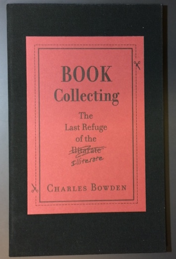 BOOK COLLECTING. The Last Refuge of the Illiterate. Charles Bowden.