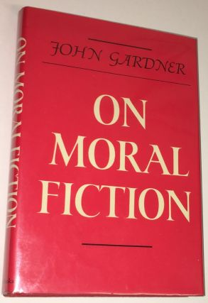 ON MORAL FICTION. John Gardner