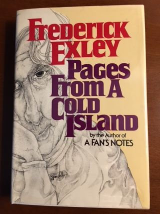 PAGES FROM A COLD ISLAND. An Autobiography. Frederick Exley