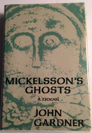 MICKELSSON'S GHOSTS. A Novel. John Gardner