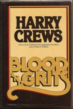 BLOOD AND GRITS. Essays. Harry Crews